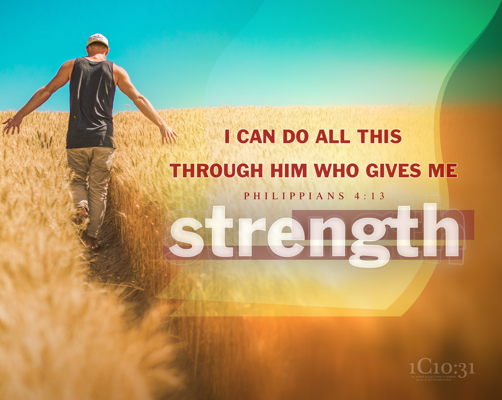 Philippians 4:13 I can do all this through him who gives me strength.