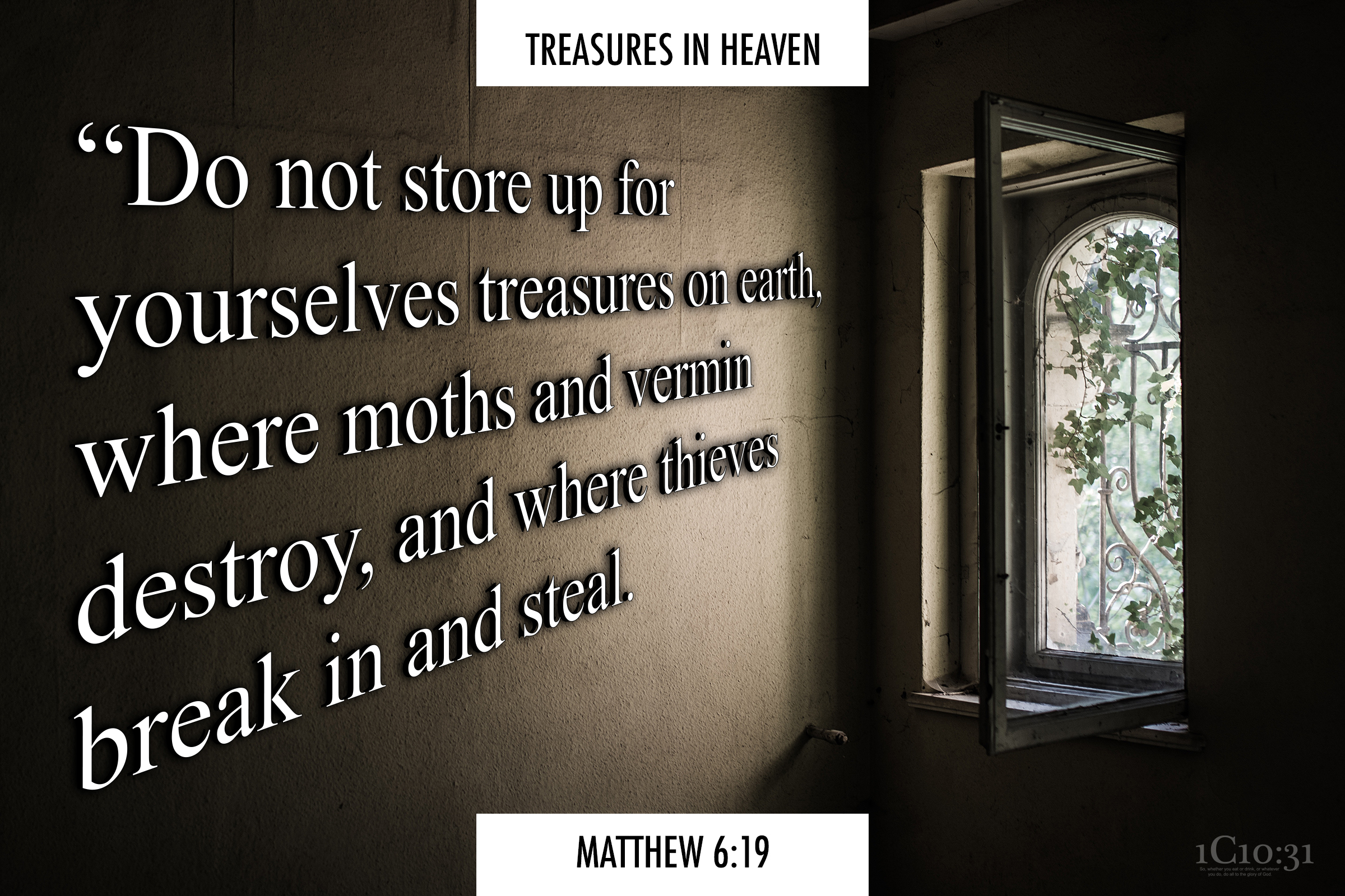 """Matthew 6:19 """"Do not store up for yourselves treasures on earth, where moths and vermin destroy, and where thieves break in and steal."""