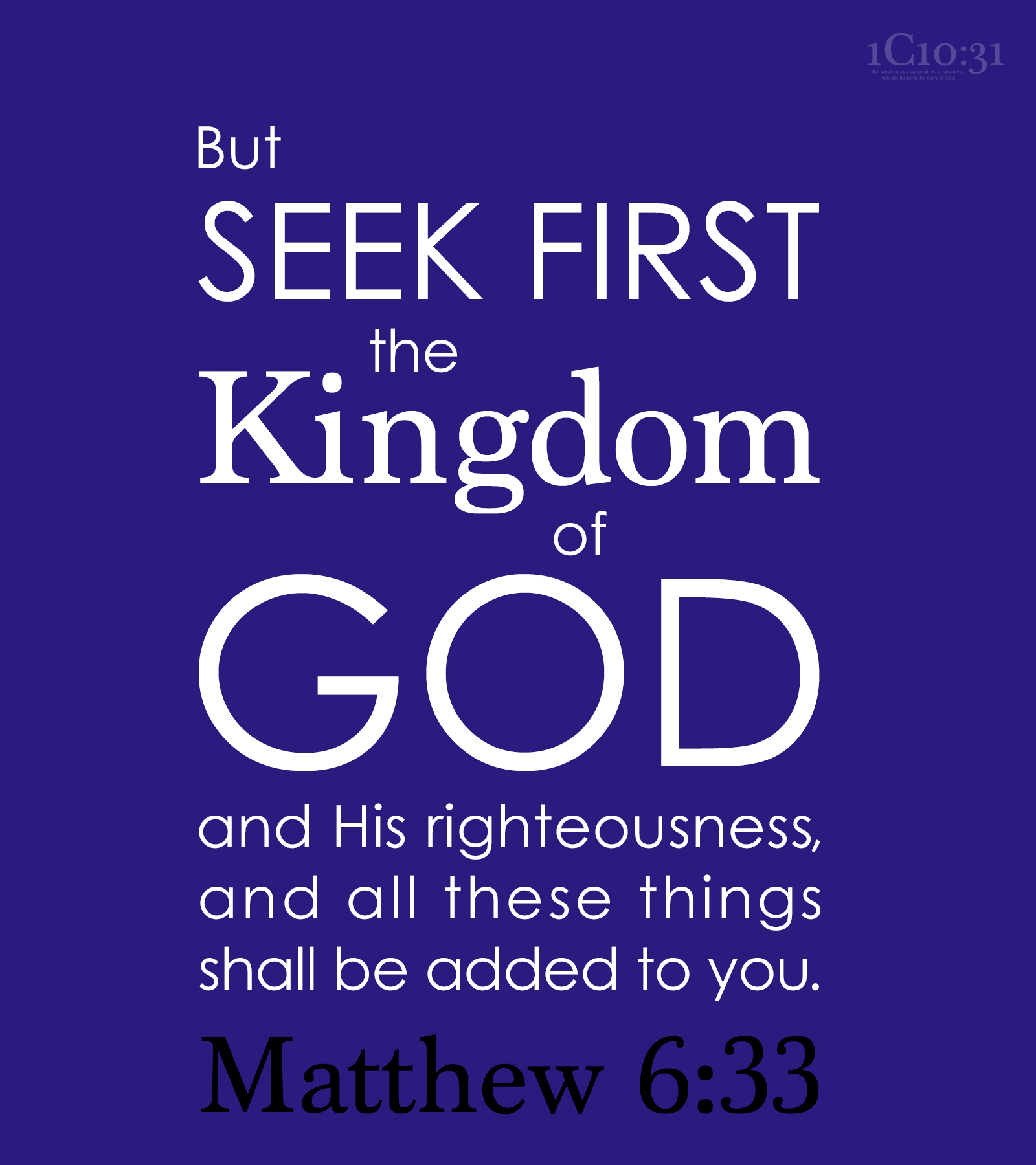 Matthew 6:33 But seek first the kingdom of God and His righteousness, and all these things shall be added to you.