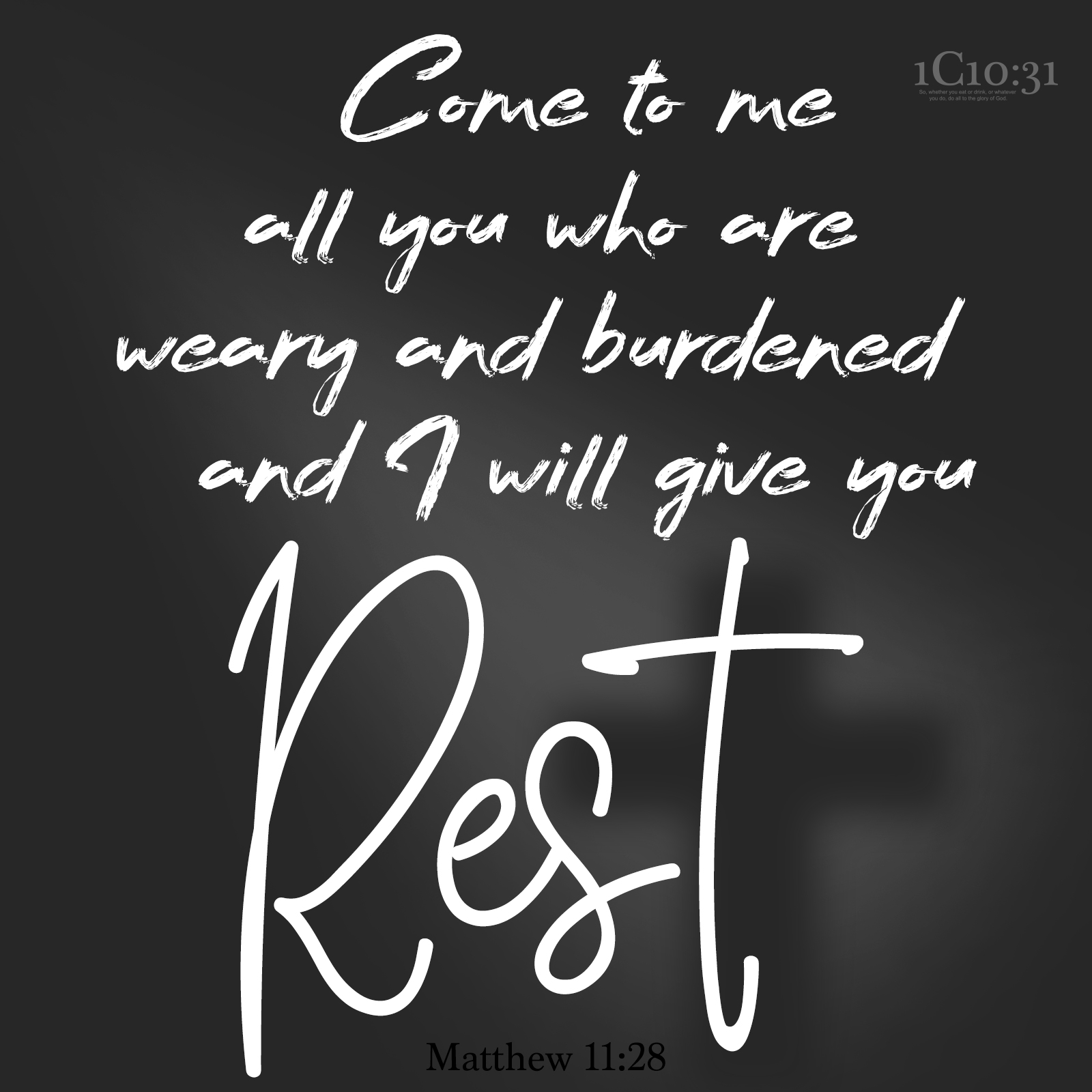 """Matthew 11:28 """"Come to me, all you who are weary and burdened, and I will give you rest."""