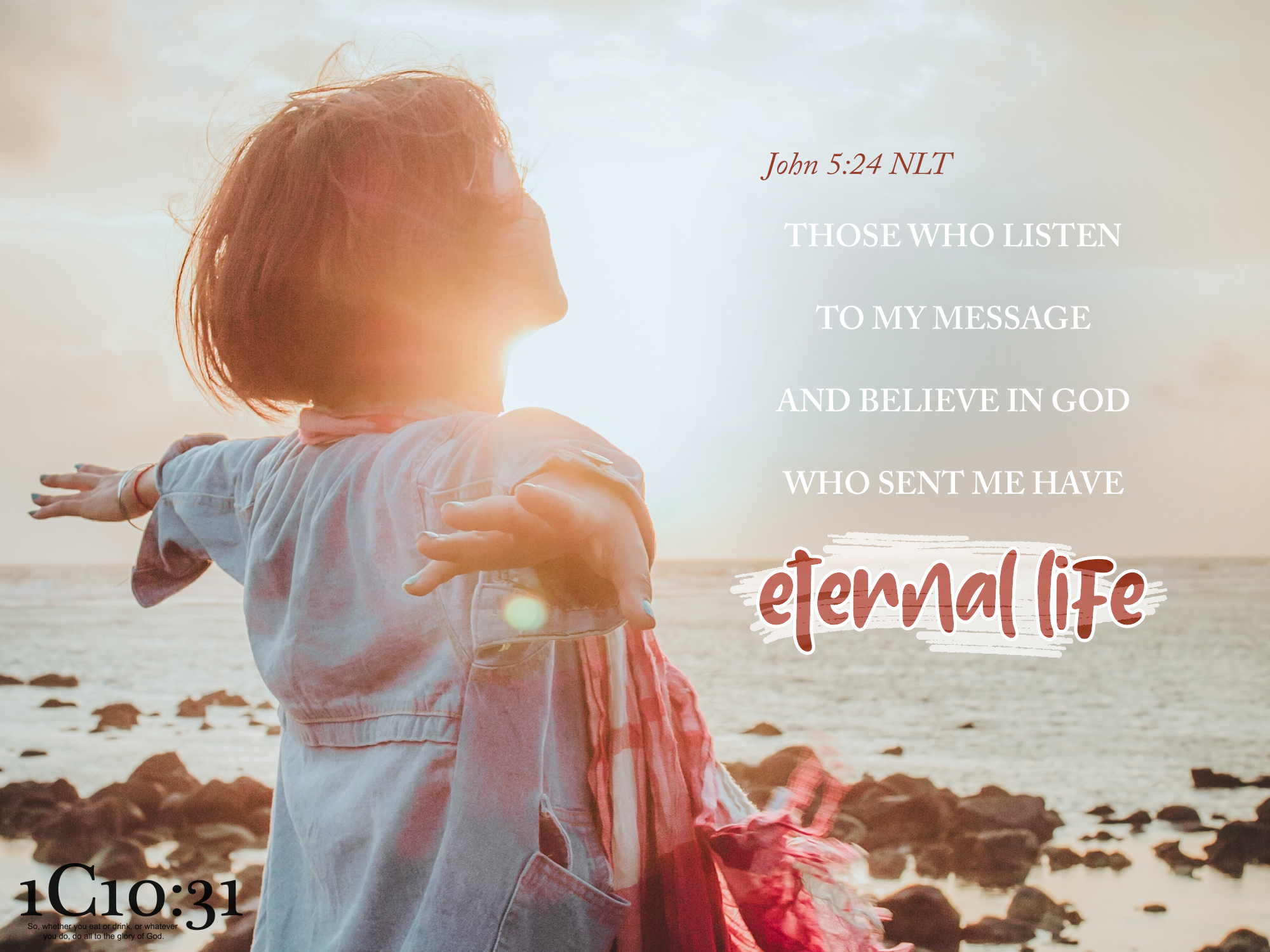 """John 5:24 - """"I tell you the truth, those who listen to my message and believe in God who sent me have eternal life. They will never be condemned for their sins, but they have already passed from death into life."""