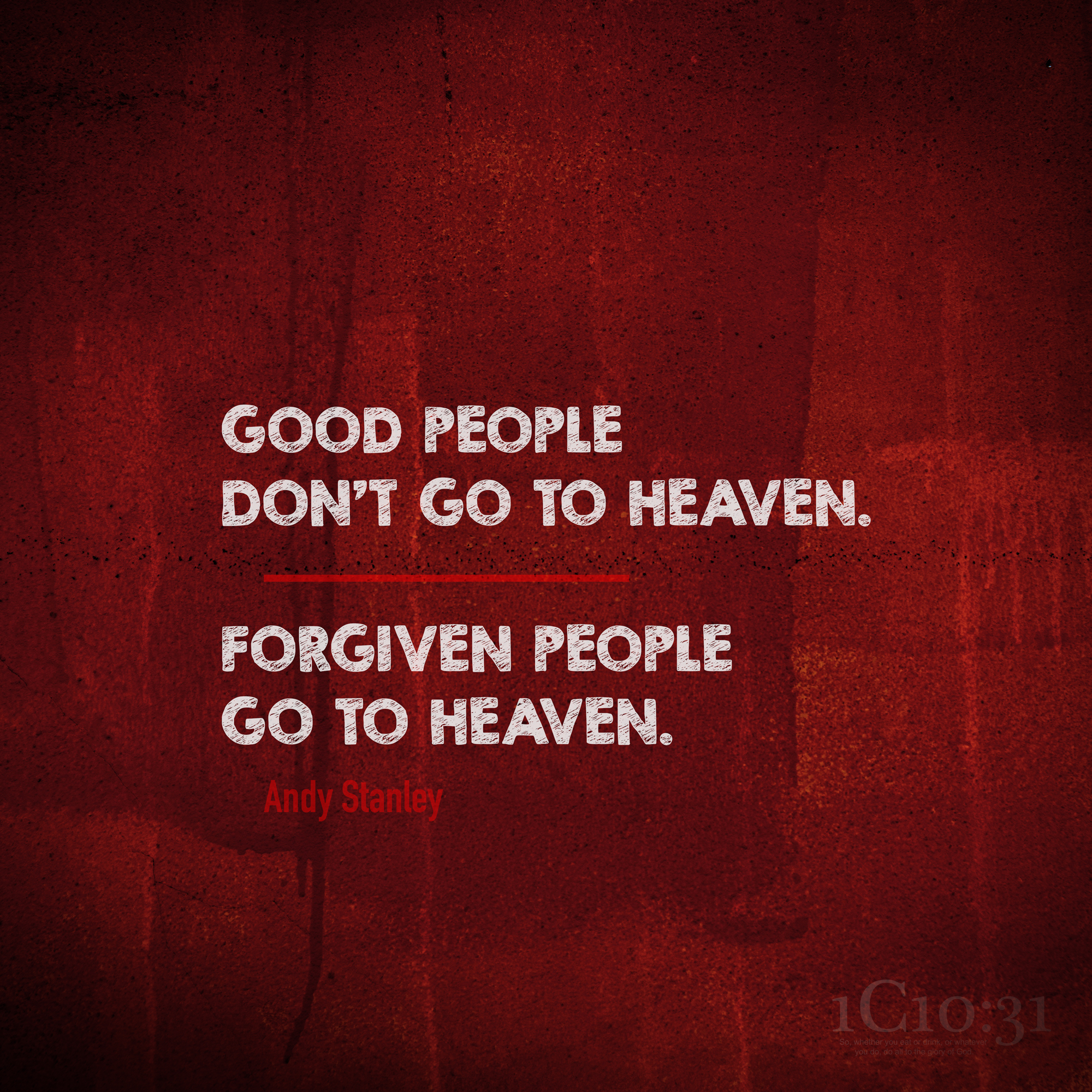 Good People Don't Go To Heaven. Forgiven people Go To Heaven.