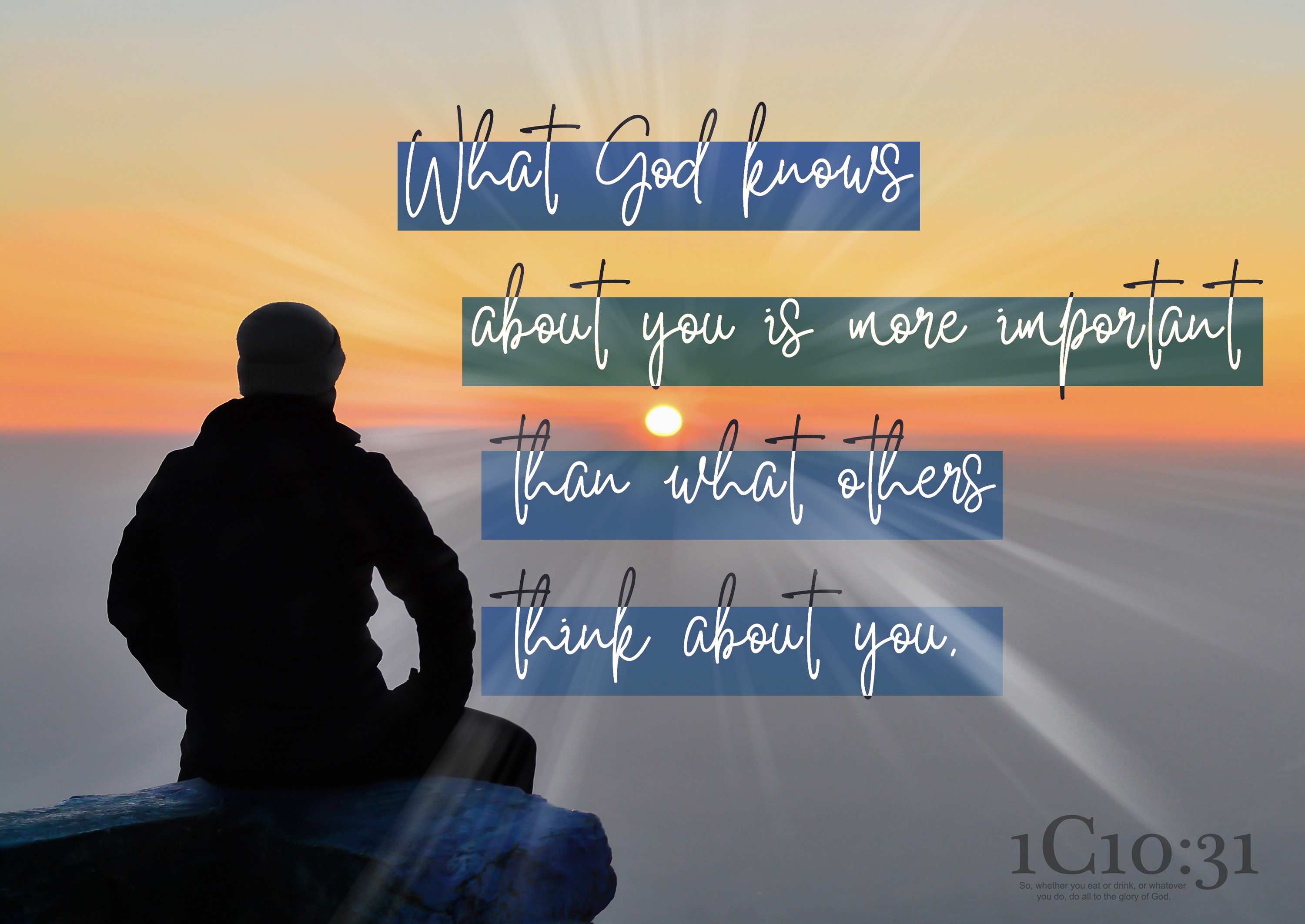 What God knows about you is more important than what others think about you.