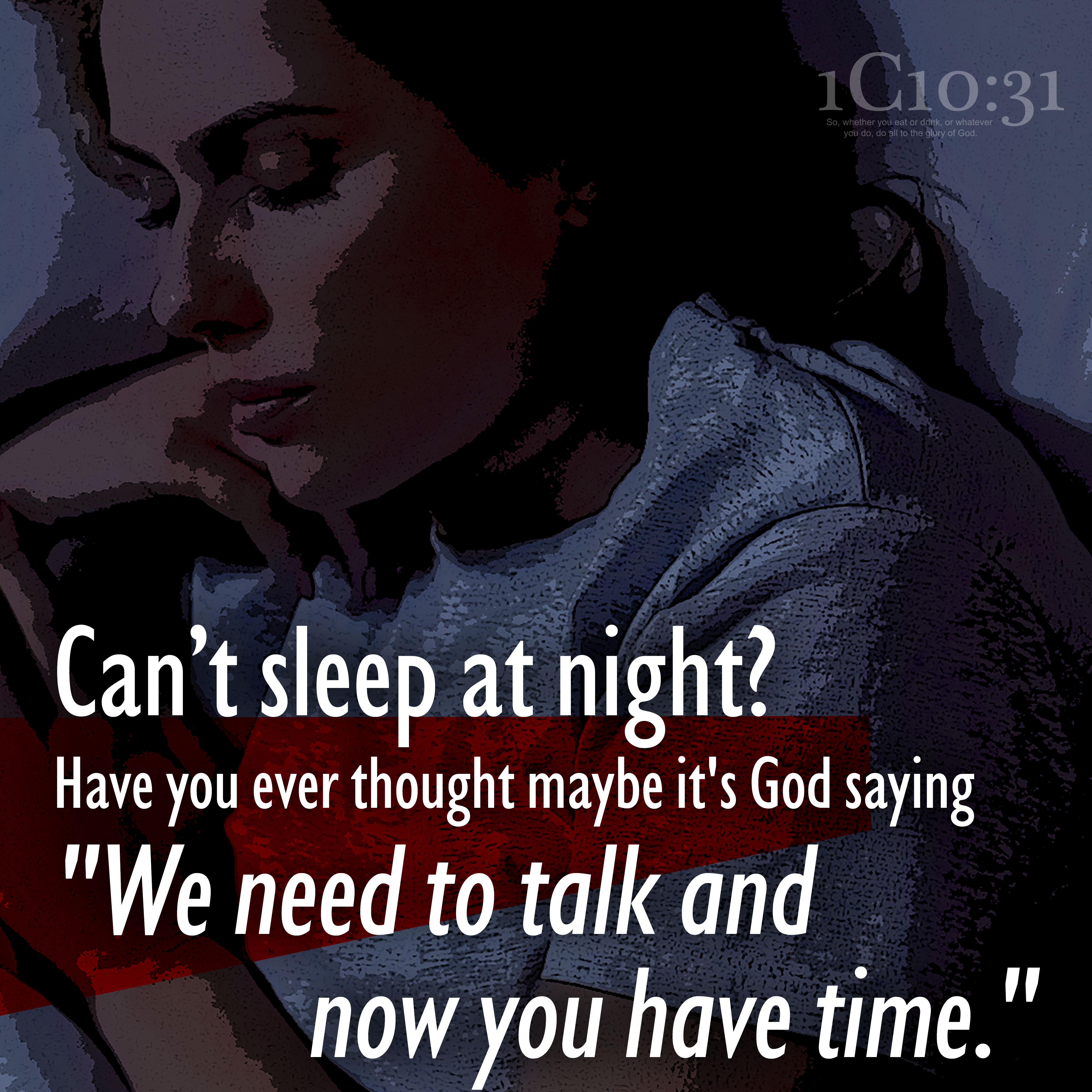 """Can't sleep at night? Have you ever thought maybe it's God saying """"We need to talk and now you have time."""""""